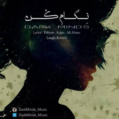 دانلود آهنگ Dark Minds به نام نگام کن